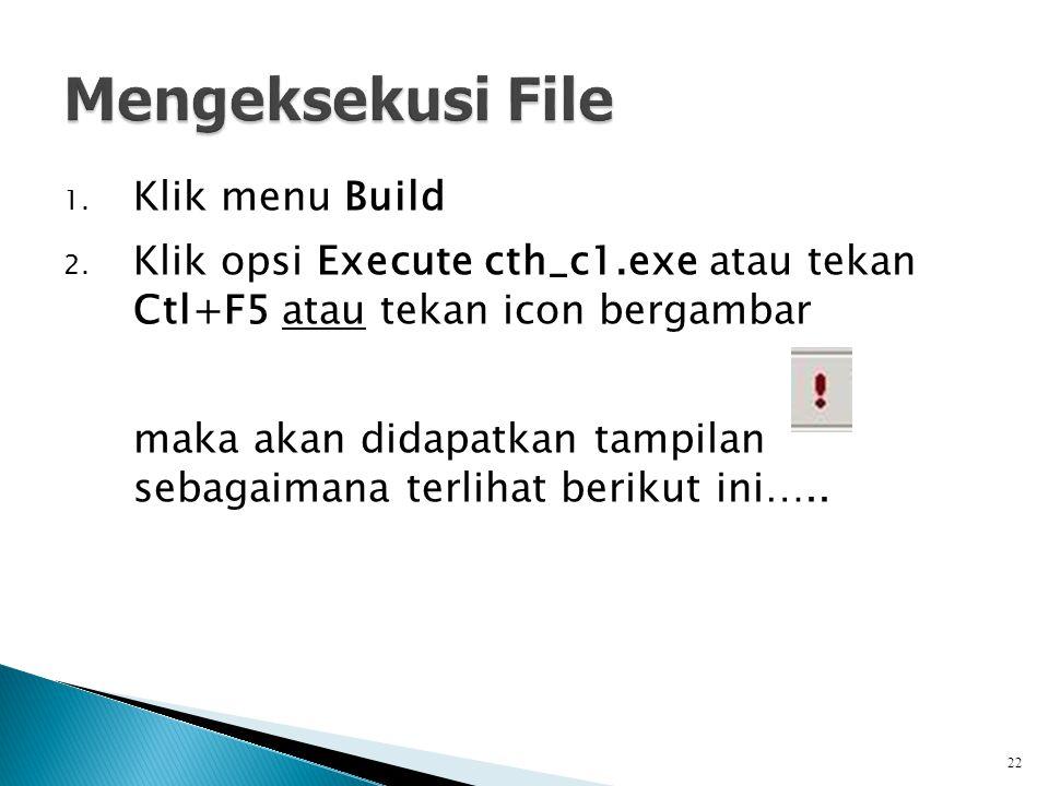 1. Klik menu Build 2. Klik opsi Execute cth_c1.exe atau tekan Ctl+F5 atau tekan icon bergambar maka akan didapatkan tampilan sebagaimana terlihat beri