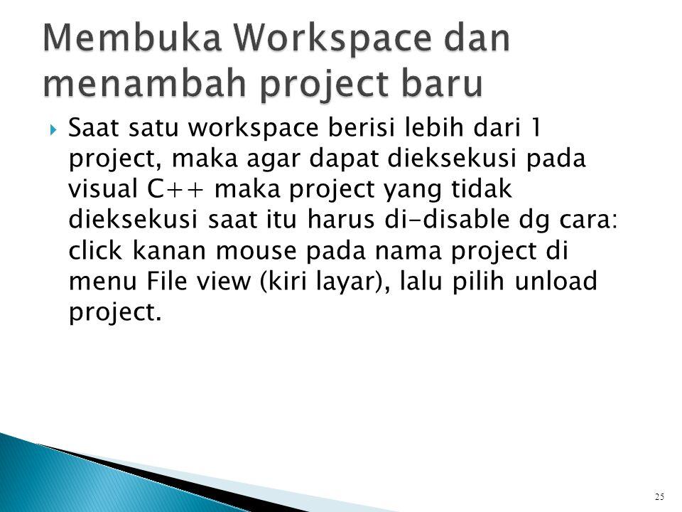  Saat satu workspace berisi lebih dari 1 project, maka agar dapat dieksekusi pada visual C++ maka project yang tidak dieksekusi saat itu harus di-dis