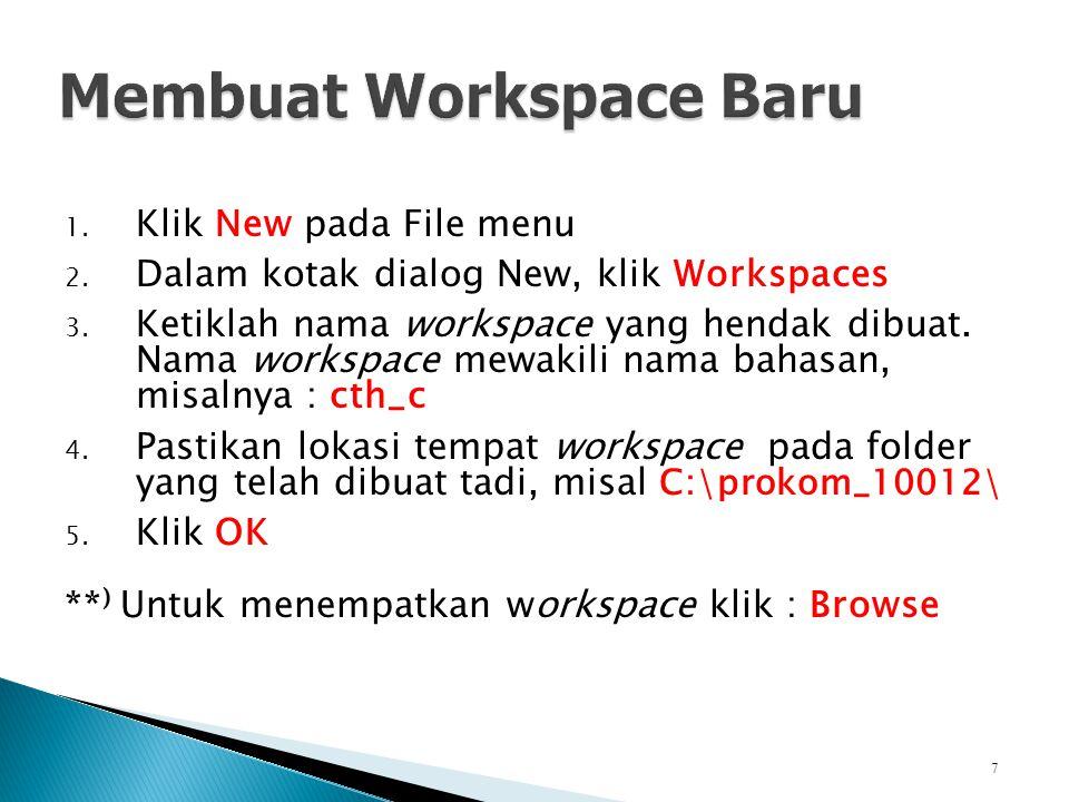 1. Klik New pada File menu 2. Dalam kotak dialog New, klik Workspaces 3. Ketiklah nama workspace yang hendak dibuat. Nama workspace mewakili nama baha