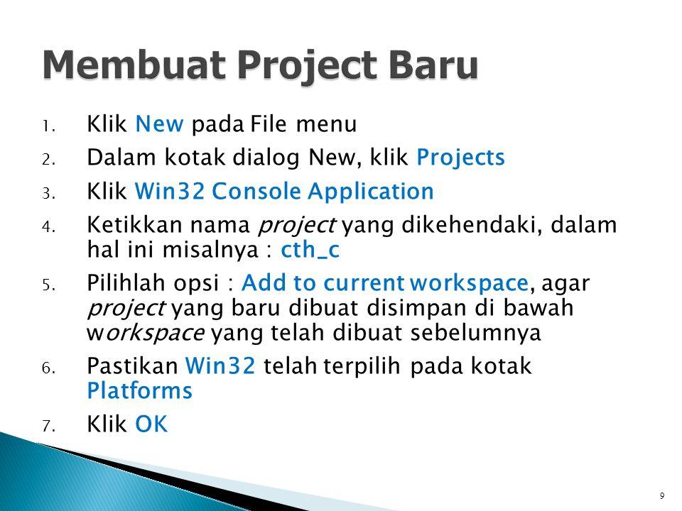 1. Klik New pada File menu 2. Dalam kotak dialog New, klik Projects 3. Klik Win32 Console Application 4. Ketikkan nama project yang dikehendaki, dalam