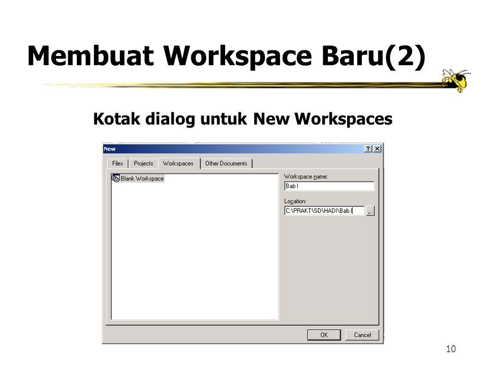 9 Membuat Workspace Baru 1.Klik New pada File menu 2.Dalam kotak dialog New, klik Workspaces 3.Ketiklah nama workspace yang hendak dibuat. Dalam prakt