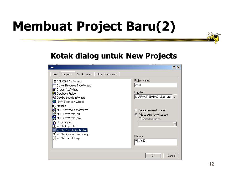 11 Membuat Project Baru 1.Klik New pada File menu 2.Dalam kotak dialog New, klik Projects 3.Klik Win32 Console Application 4.Ketikkan nama project yan