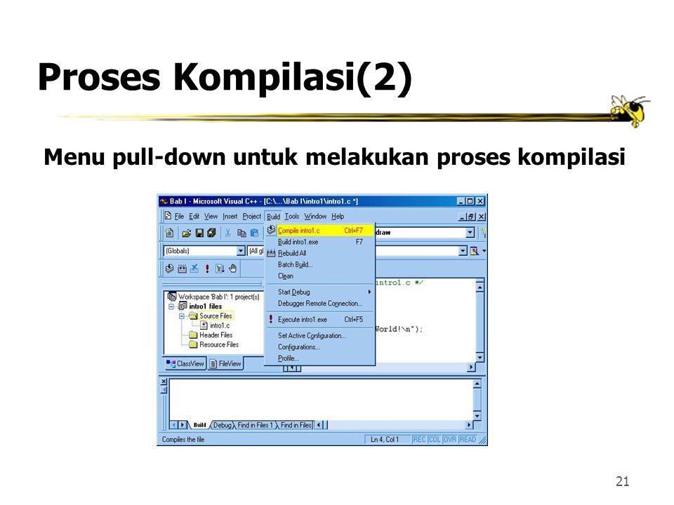 20 Proses Kompilasi 1. Klik menu Build 2. Klik opsi Compile intro1.c atau secara singkat dengan cara menekan Ctrl+F7 atau tekan icon bergambar Jika pr