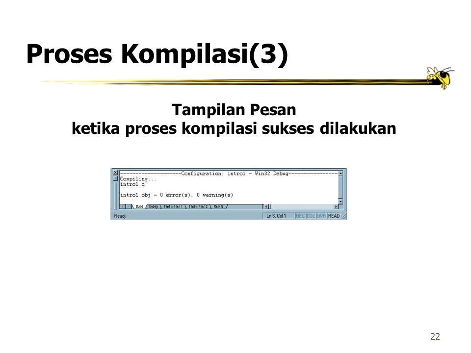 21 Proses Kompilasi(2) Menu pull-down untuk melakukan proses kompilasi