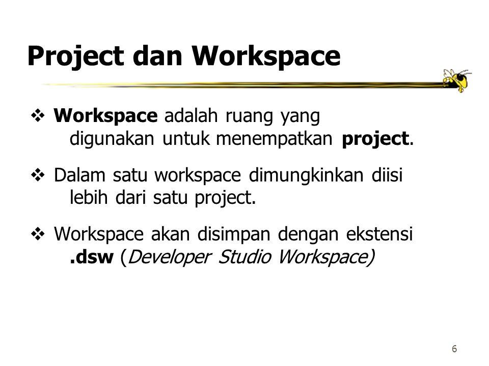 6 Project dan Workspace  Workspace adalah ruang yang digunakan untuk menempatkan project.