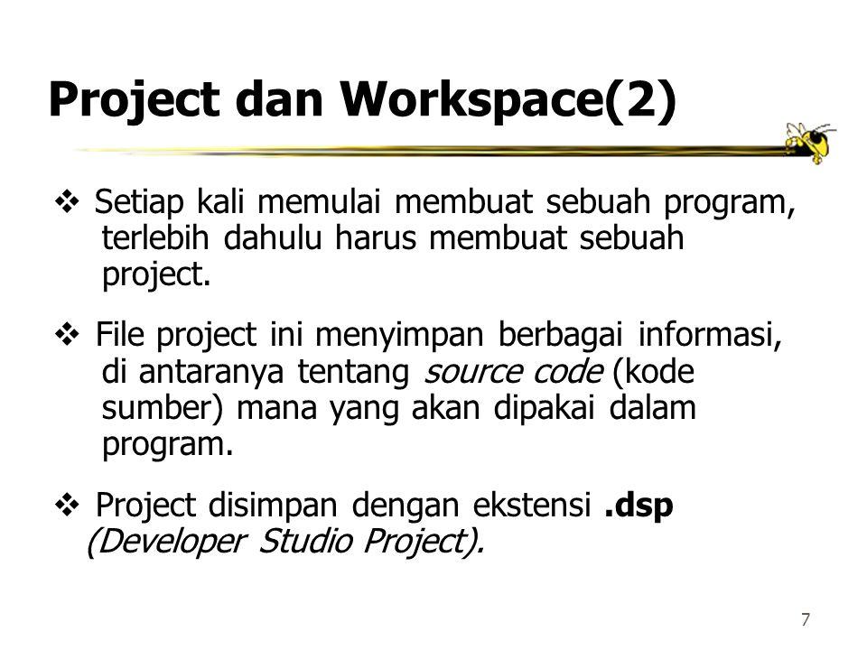 7 Project dan Workspace(2)  Setiap kali memulai membuat sebuah program, terlebih dahulu harus membuat sebuah project.