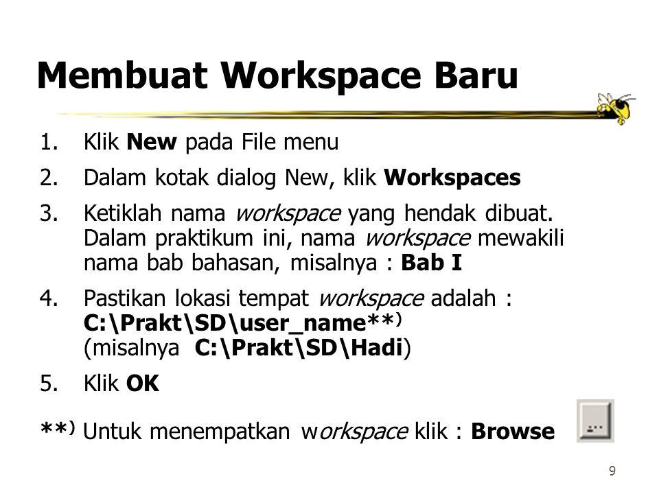 9 Membuat Workspace Baru 1.Klik New pada File menu 2.Dalam kotak dialog New, klik Workspaces 3.Ketiklah nama workspace yang hendak dibuat.