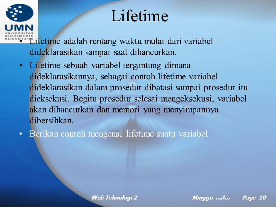 Web Teknologi 2Minggu …3… Page 9 Variabel (lanjt …) Variabel Declaration adalah proses menyebutkan karakteristik variabel (tipe data, masa hidup, caku