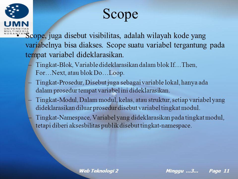 Web Teknologi 2Minggu …3… Page 10 Lifetime Lifetime adalah rentang waktu mulai dari variabel dideklarasikan sampai saat dihancurkan. Lifetime sebuah v