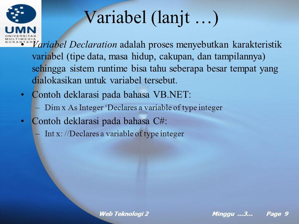 Web Teknologi 2Minggu …3… Page 8 Variabel Variabel merupakan tempat menyimpan data. Data ini bisa berupa numerik, teks, atau salah satu dari angka ber