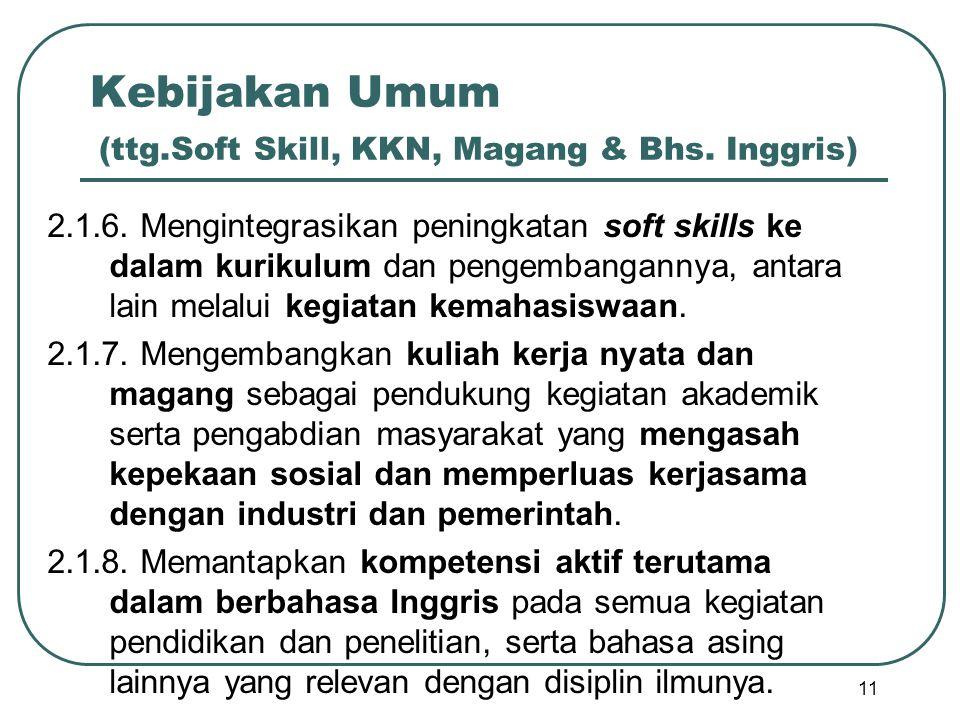 Kebijakan Umum (ttg.Soft Skill, KKN, Magang & Bhs. Inggris) 2.1.6. Mengintegrasikan peningkatan soft skills ke dalam kurikulum dan pengembangannya, an