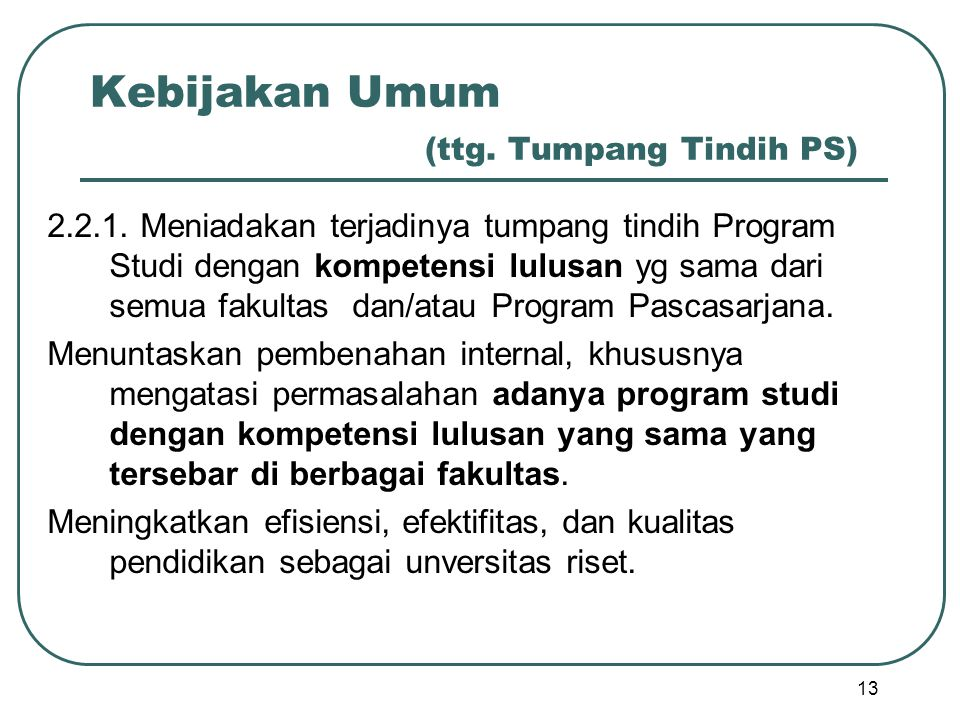 Kebijakan Umum (ttg. Tumpang Tindih PS) 2.2.1. Meniadakan terjadinya tumpang tindih Program Studi dengan kompetensi lulusan yg sama dari semua fakulta
