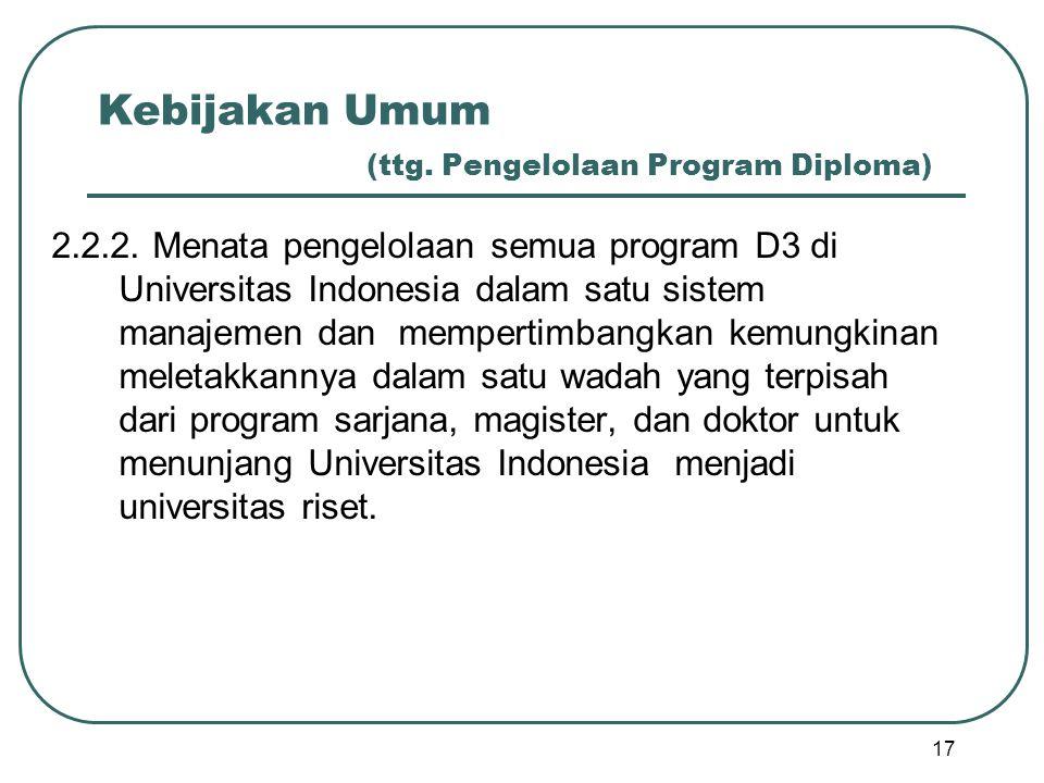 Kebijakan Umum (ttg. Pengelolaan Program Diploma) 2.2.2. Menata pengelolaan semua program D3 di Universitas Indonesia dalam satu sistem manajemen dan