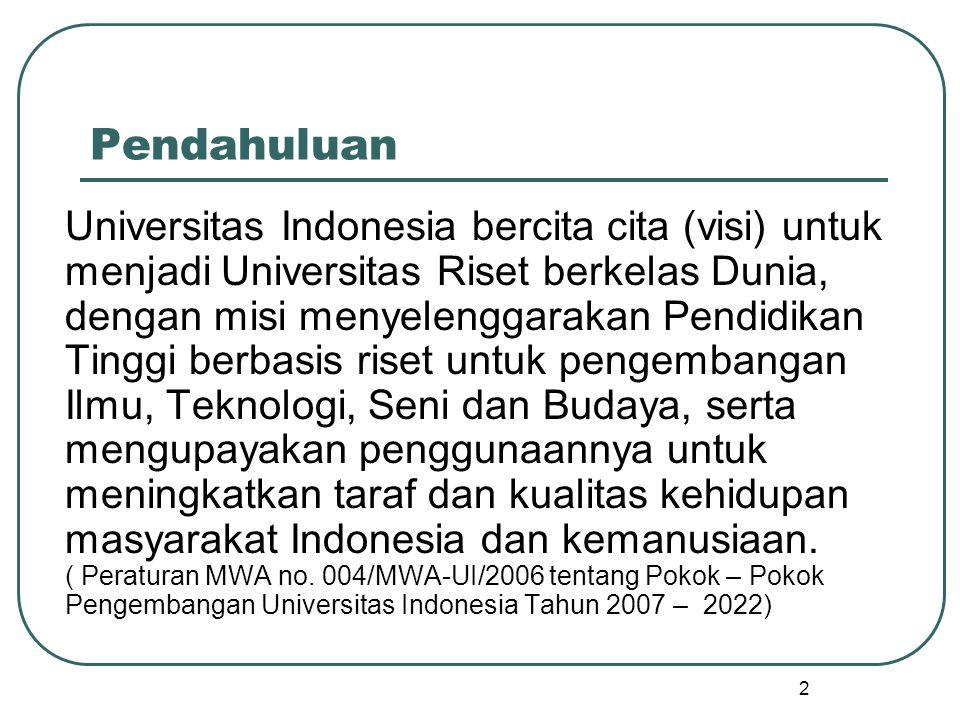 Pendahuluan Universitas Indonesia bercita cita (visi) untuk menjadi Universitas Riset berkelas Dunia, dengan misi menyelenggarakan Pendidikan Tinggi b