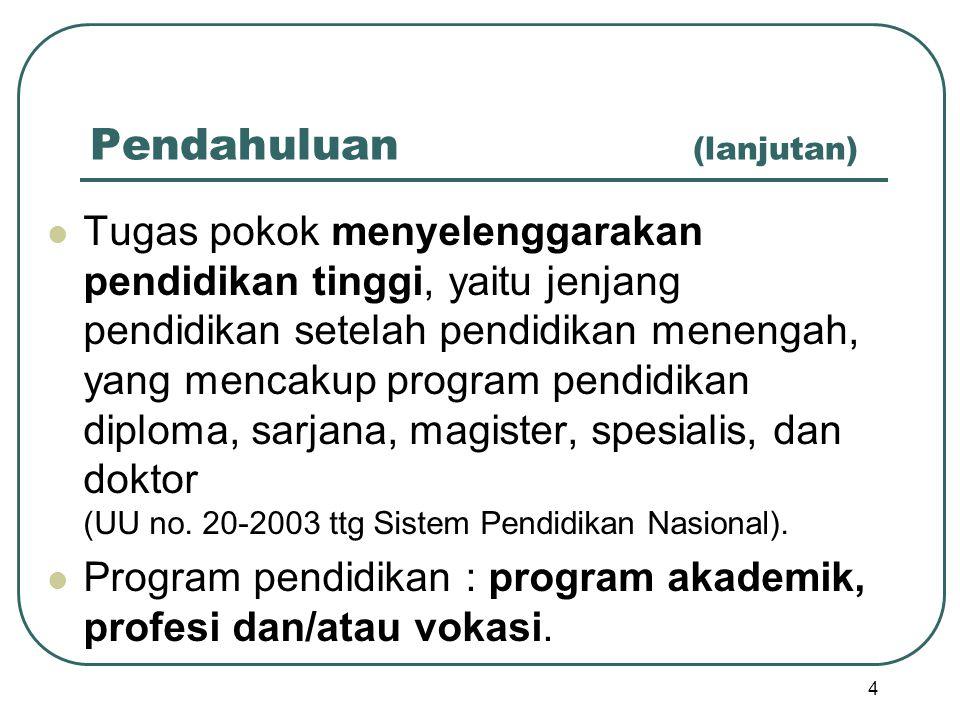 Pendahuluan (lanjutan) Tugas pokok menyelenggarakan pendidikan tinggi, yaitu jenjang pendidikan setelah pendidikan menengah, yang mencakup program pen