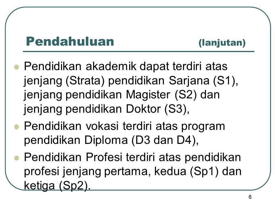 Pendahuluan (lanjutan) Pendidikan akademik dapat terdiri atas jenjang (Strata) pendidikan Sarjana (S1), jenjang pendidikan Magister (S2) dan jenjang p