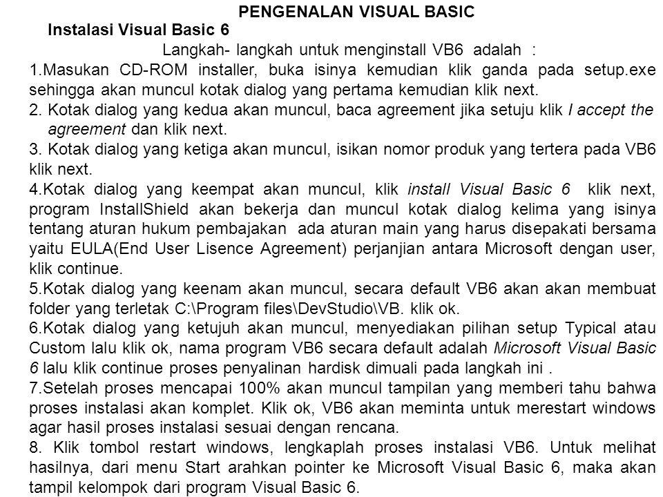 PENGENALAN VISUAL BASIC Instalasi Visual Basic 6 Langkah- langkah untuk menginstall VB6 adalah : 1.Masukan CD-ROM installer, buka isinya kemudian klik