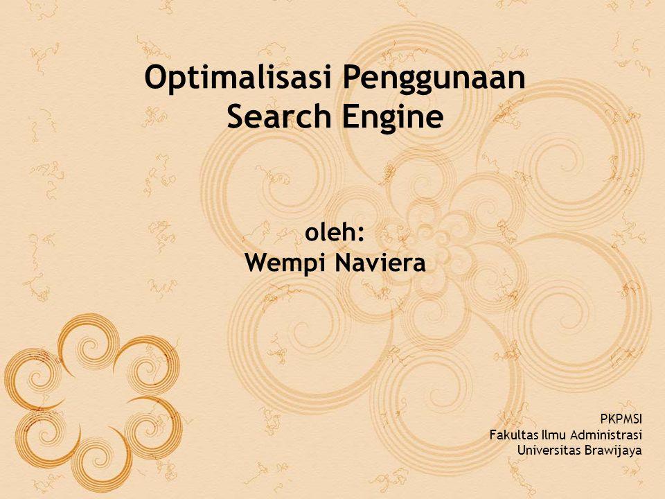 Optimalisasi Penggunaan Search Engine oleh: Wempi Naviera PKPMSI Fakultas Ilmu Administrasi Universitas Brawijaya