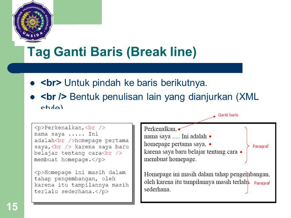 15 Tag Ganti Baris (Break line) Untuk pindah ke baris berikutnya. Bentuk penulisan lain yang dianjurkan (XML style)