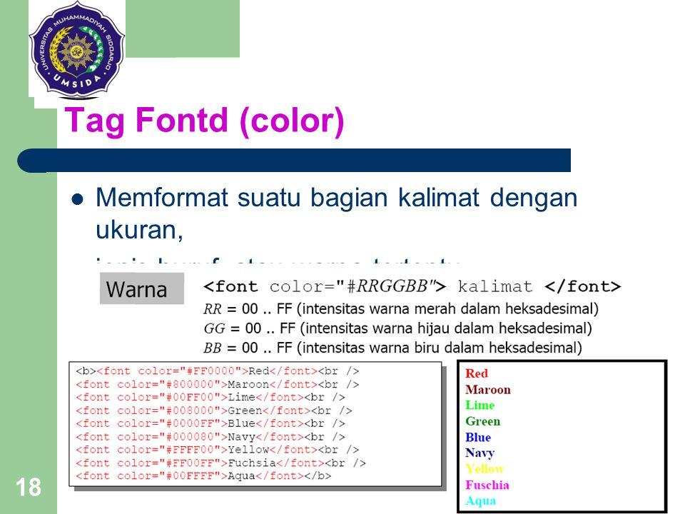 18 Tag Fontd (color) Memformat suatu bagian kalimat dengan ukuran, jenis huruf, atau warna tertentu. Tag : font Parameter : size, face, color