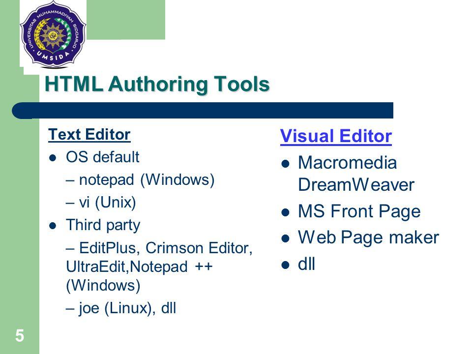 5 HTML Authoring Tools Text Editor OS default – notepad (Windows) – vi (Unix) Third party – EditPlus, Crimson Editor, UltraEdit,Notepad ++ (Windows) –