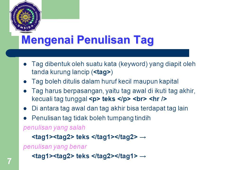 7 Mengenai Penulisan Tag Tag dibentuk oleh suatu kata (keyword) yang diapit oleh tanda kurung lancip ( ) Tag boleh ditulis dalam huruf kecil maupun ka