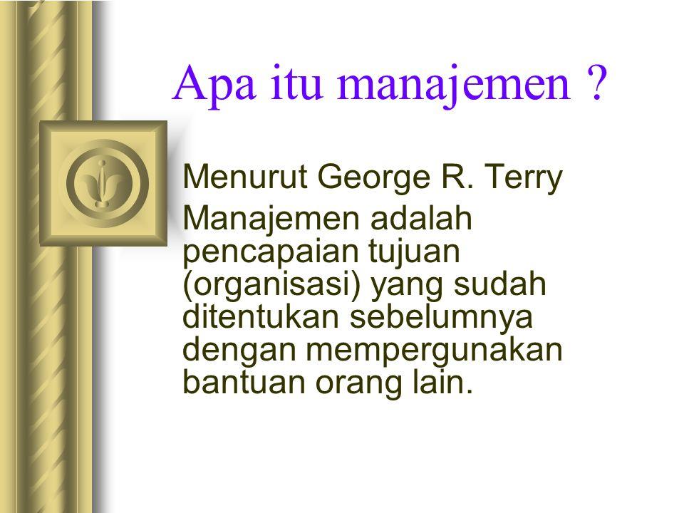 Apa itu manajemen ? Menurut George R. Terry Manajemen adalah pencapaian tujuan (organisasi) yang sudah ditentukan sebelumnya dengan mempergunakan bant
