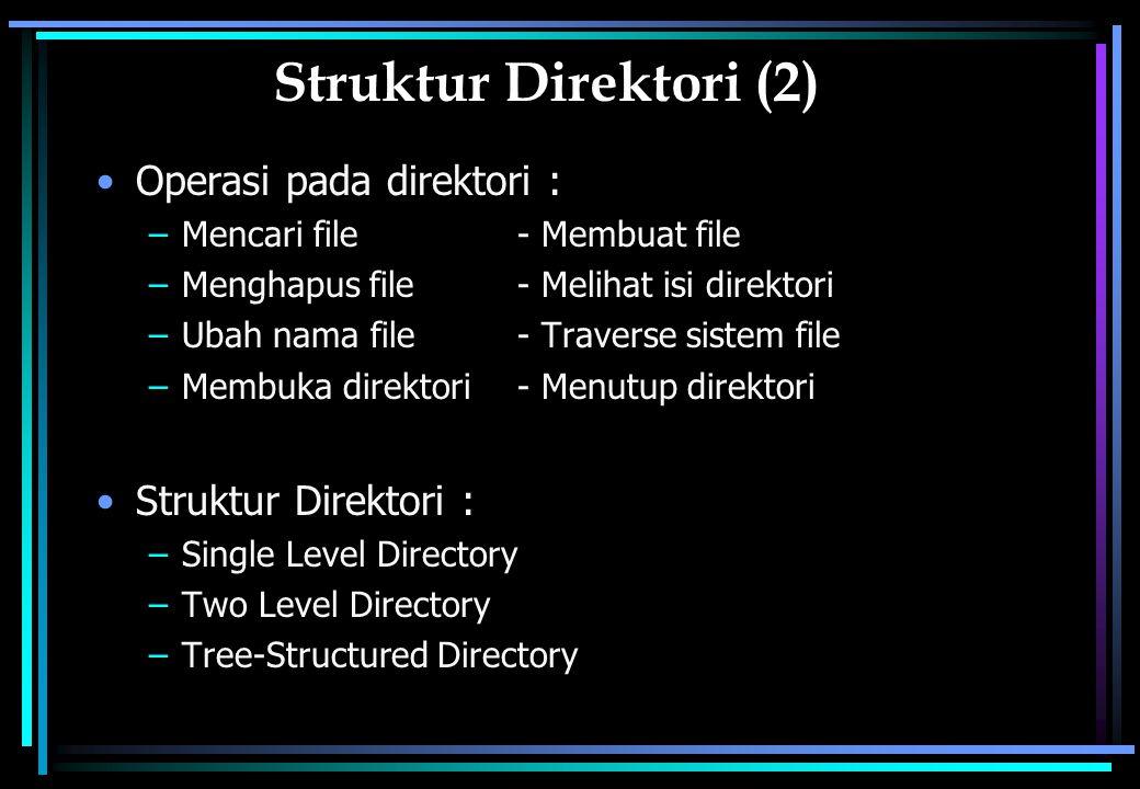 Struktur Direktori (2) Operasi pada direktori : –Mencari file- Membuat file –Menghapus file- Melihat isi direktori –Ubah nama file- Traverse sistem fi