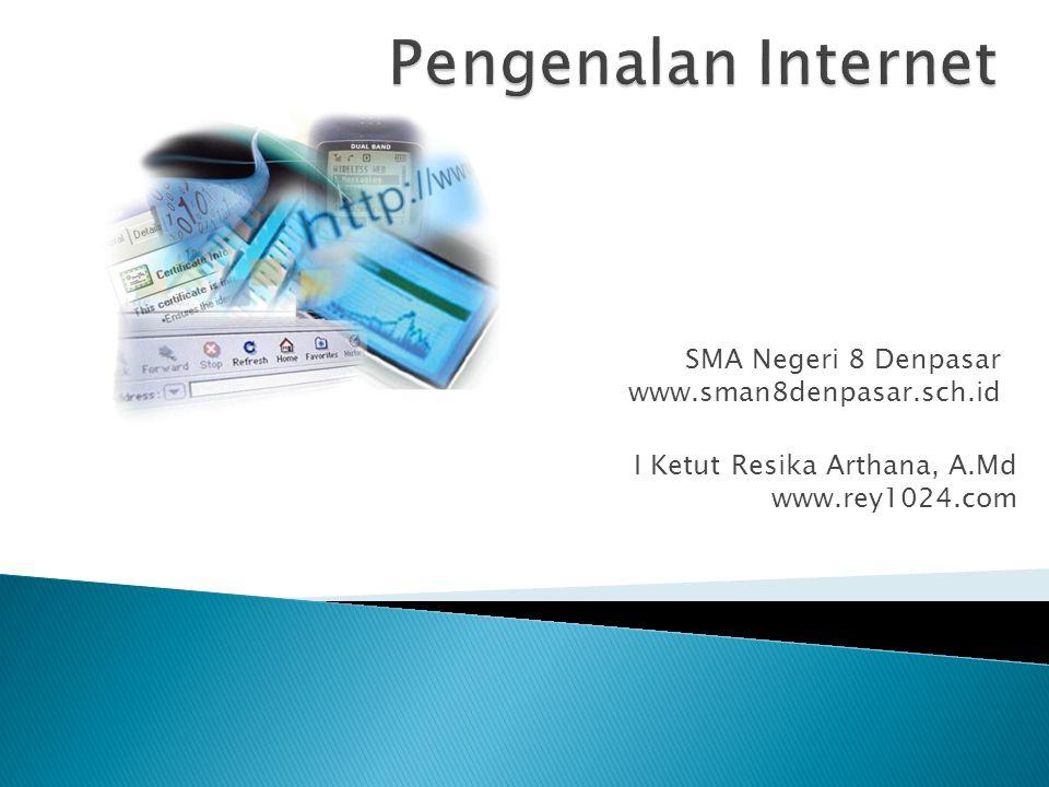 I Ketut Resika Arthana, A.Md www.rey1024.com SMA Negeri 8 Denpasar www.sman8denpasar.sch.id