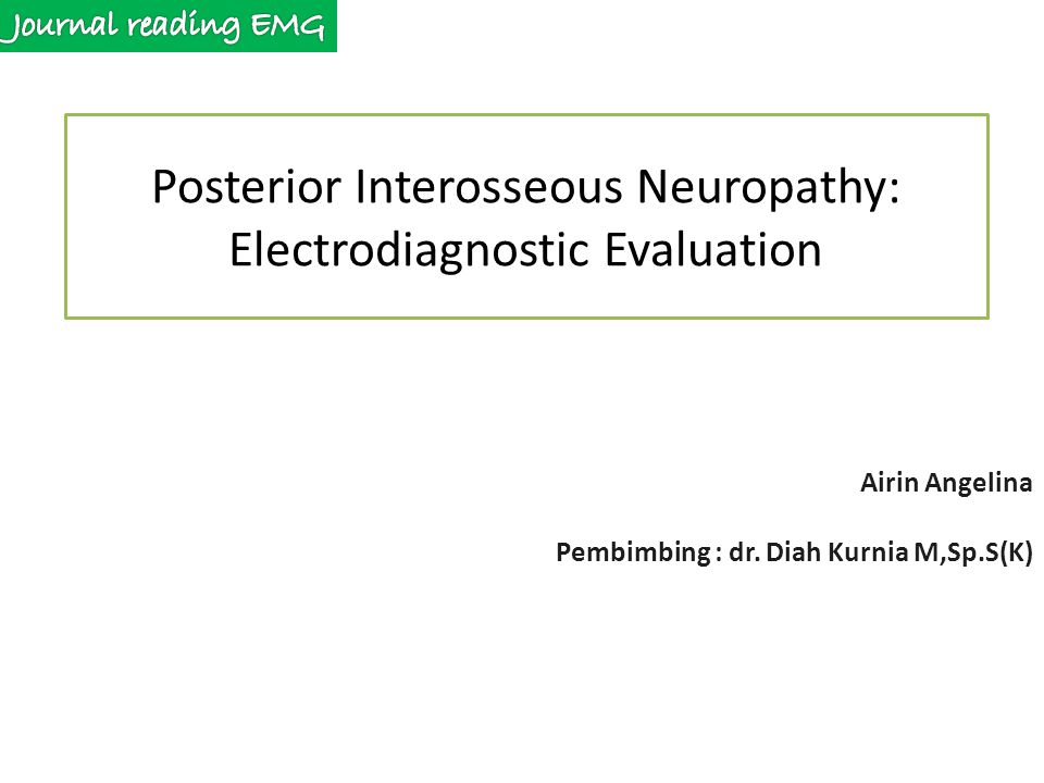 Posterior Interosseous Neuropathy: Electrodiagnostic Evaluation Airin Angelina Pembimbing : dr.