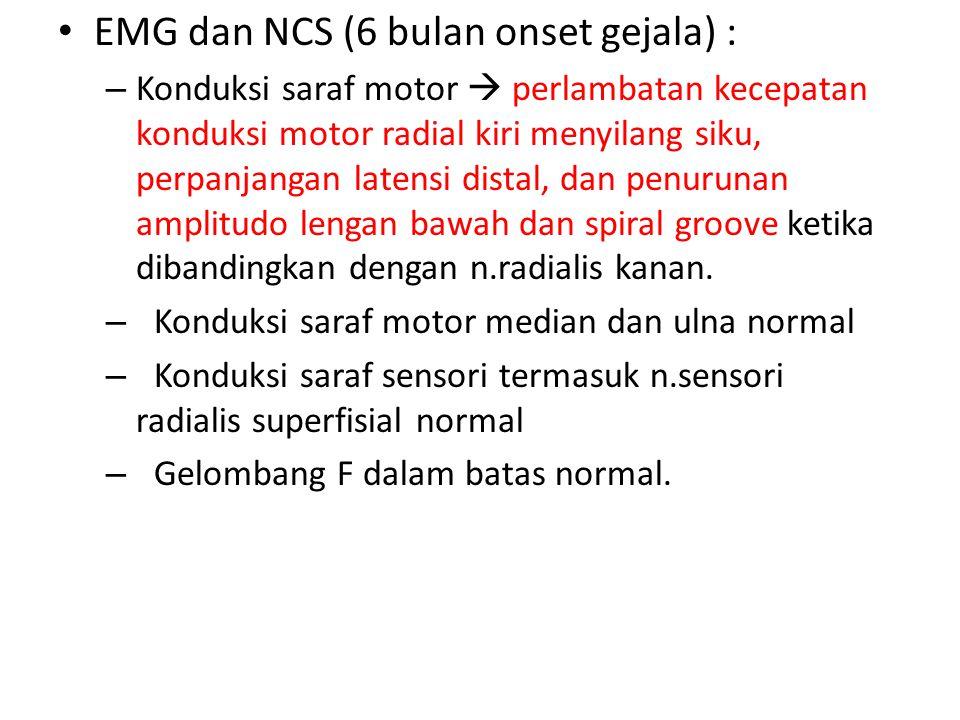 EMG dan NCS (6 bulan onset gejala) : – Konduksi saraf motor  perlambatan kecepatan konduksi motor radial kiri menyilang siku, perpanjangan latensi di
