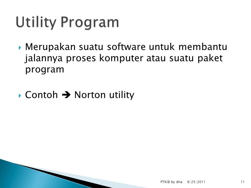  Merupakan suatu software untuk membantu jalannya proses komputer atau suatu paket program  Contoh  Norton utility 9/25/2011 PTKIB by dna11