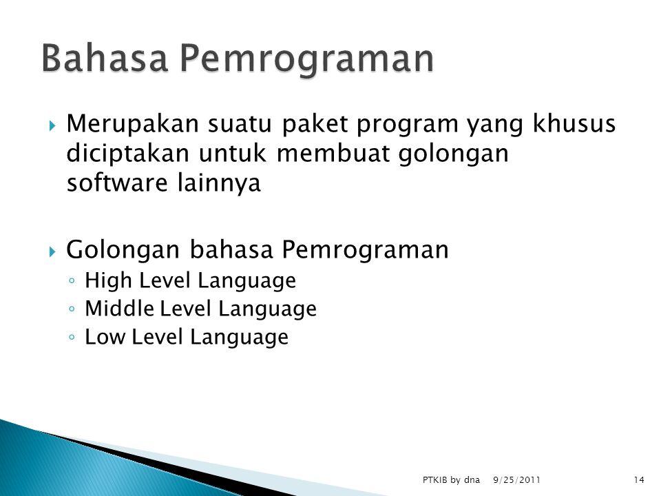  Merupakan suatu paket program yang khusus diciptakan untuk membuat golongan software lainnya  Golongan bahasa Pemrograman ◦ High Level Language ◦ Middle Level Language ◦ Low Level Language 9/25/2011 PTKIB by dna14
