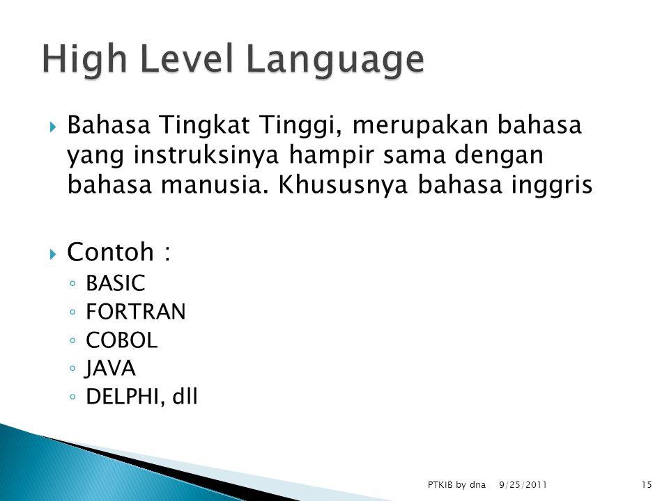  Bahasa Tingkat Tinggi, merupakan bahasa yang instruksinya hampir sama dengan bahasa manusia.