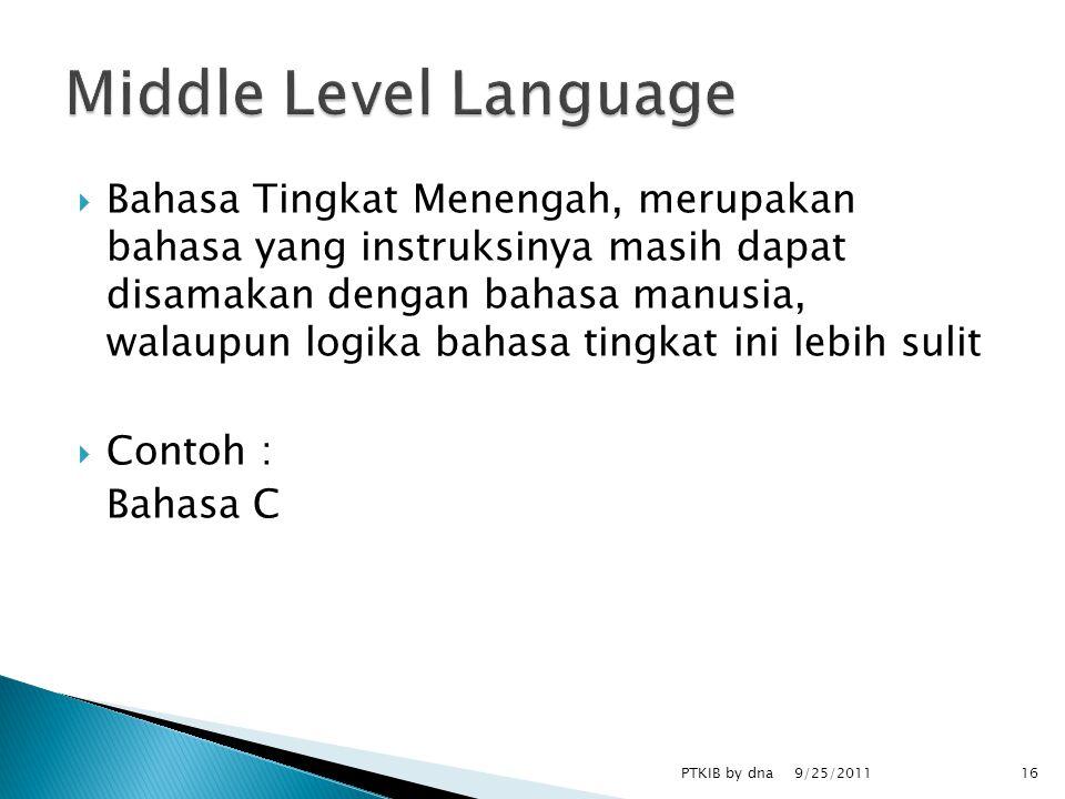  Bahasa Tingkat Menengah, merupakan bahasa yang instruksinya masih dapat disamakan dengan bahasa manusia, walaupun logika bahasa tingkat ini lebih sulit  Contoh : Bahasa C 9/25/2011 PTKIB by dna16