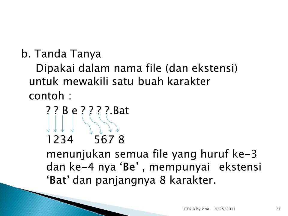 b. Tanda Tanya Dipakai dalam nama file (dan ekstensi) untuk mewakili satu buah karakter contoh : .