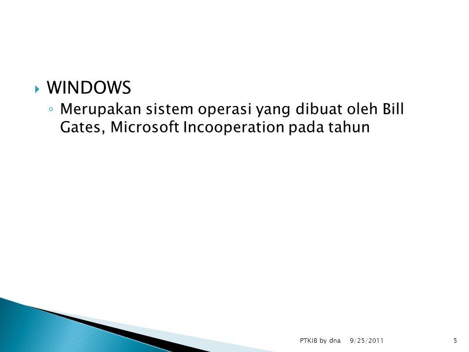 WINDOWS ◦ Merupakan sistem operasi yang dibuat oleh Bill Gates, Microsoft Incooperation pada tahun 9/25/2011 PTKIB by dna5