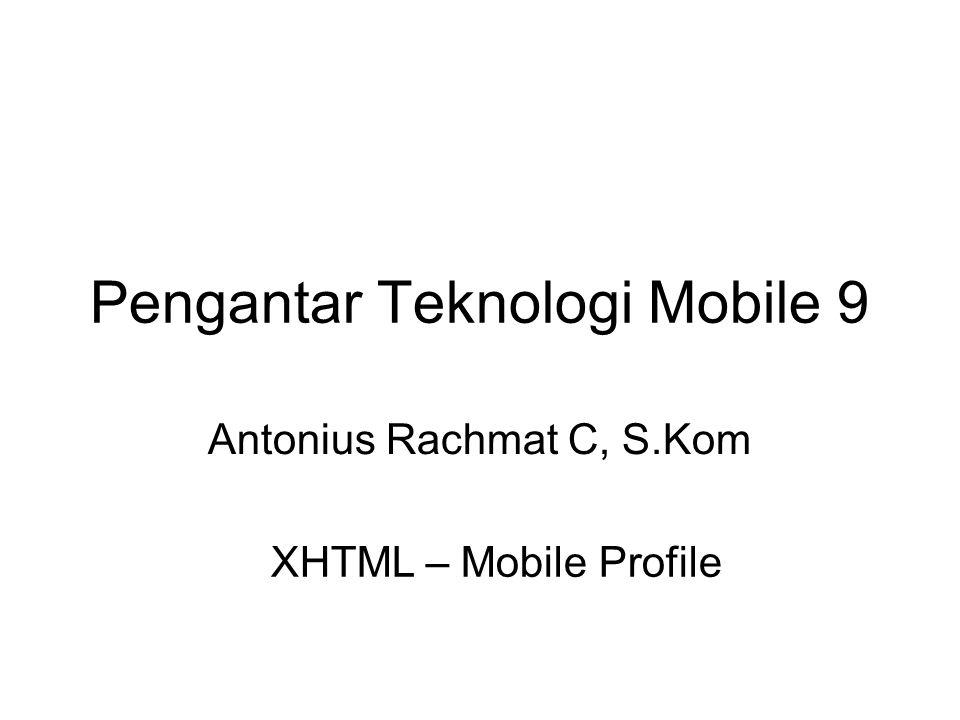 Pengantar Teknologi Mobile 9 Antonius Rachmat C, S.Kom XHTML – Mobile Profile