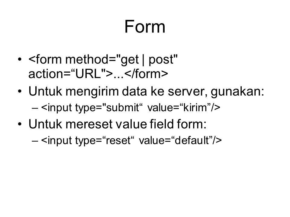 Form... Untuk mengirim data ke server, gunakan: – Untuk mereset value field form: –