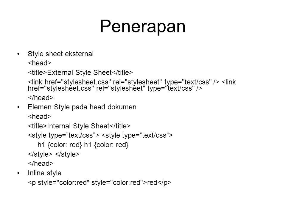 Penerapan Style sheet eksternal External Style Sheet Elemen Style pada head dokumen Internal Style Sheet h1 {color: red} h1 {color: red} Inline style red