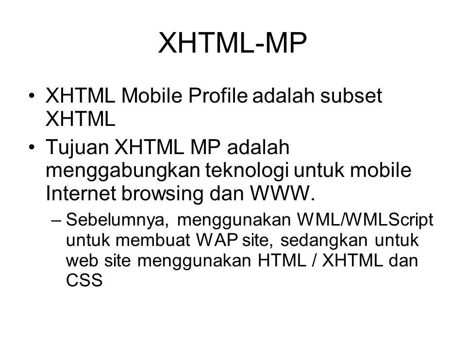 XHTML-MP XHTML Mobile Profile adalah subset XHTML Tujuan XHTML MP adalah menggabungkan teknologi untuk mobile Internet browsing dan WWW.