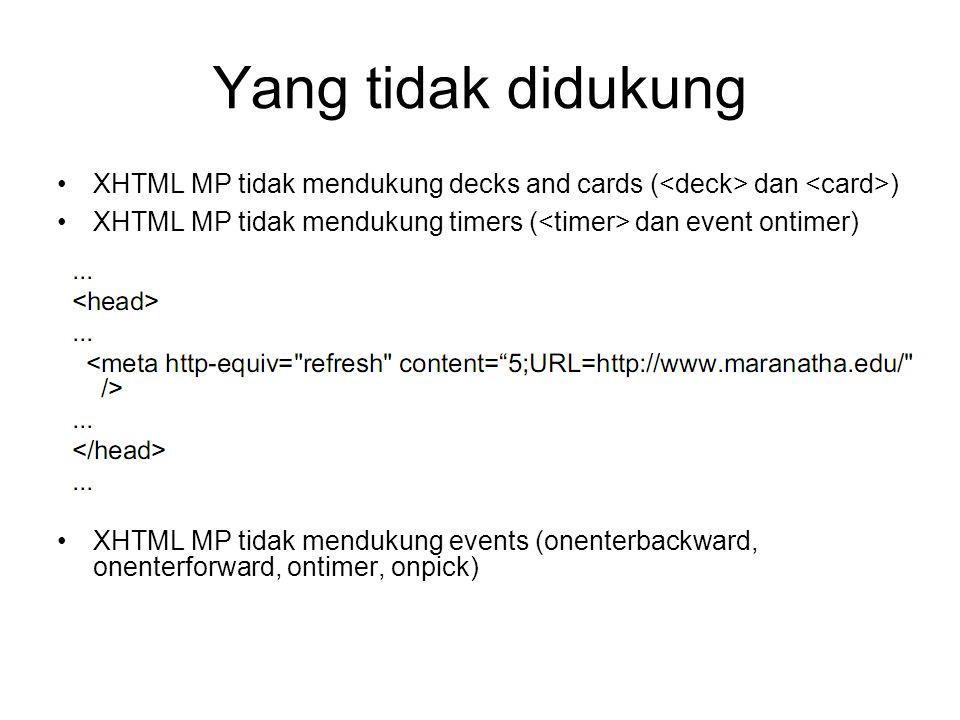 Yang tidak didukung XHTML MP tidak mendukung decks and cards ( dan ) XHTML MP tidak mendukung timers ( dan event ontimer) XHTML MP tidak mendukung events (onenterbackward, onenterforward, ontimer, onpick)