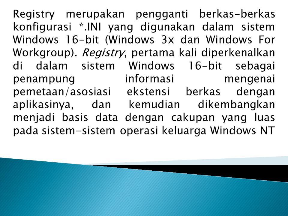 Registry merupakan pengganti berkas-berkas konfigurasi *.INI yang digunakan dalam sistem Windows 16-bit (Windows 3x dan Windows For Workgroup). Regist