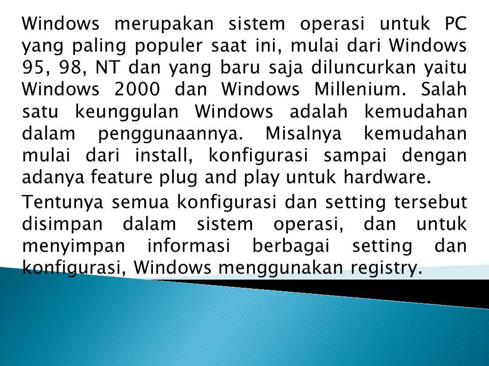 Windows merupakan sistem operasi untuk PC yang paling populer saat ini, mulai dari Windows 95, 98, NT dan yang baru saja diluncurkan yaitu Windows 200