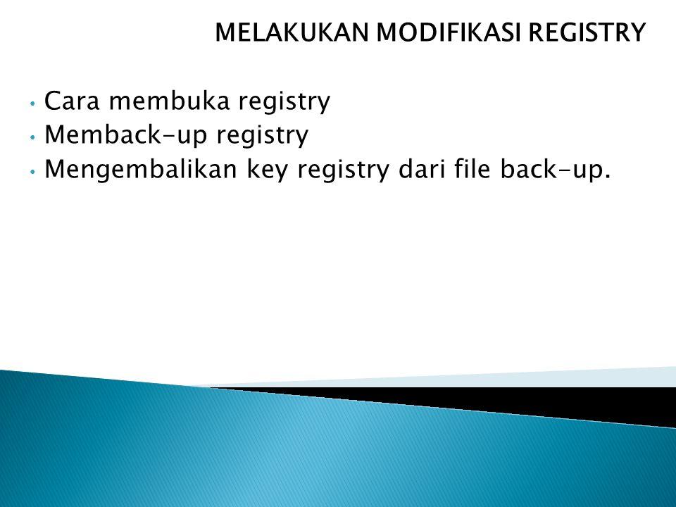 MELAKUKAN MODIFIKASI REGISTRY Cara membuka registry Memback-up registry Mengembalikan key registry dari file back-up.
