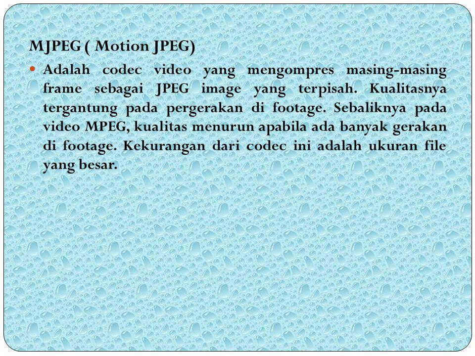 MJPEG ( Motion JPEG) Adalah codec video yang mengompres masing-masing frame sebagai JPEG image yang terpisah. Kualitasnya tergantung pada pergerakan d