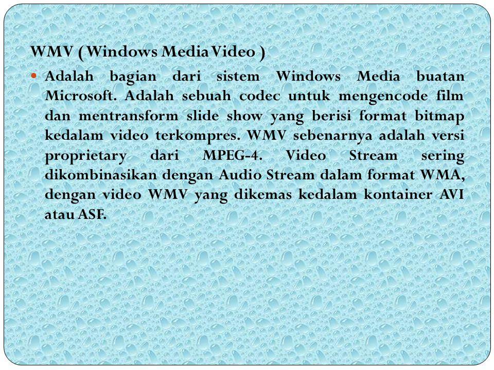 WMV ( Windows Media Video ) Adalah bagian dari sistem Windows Media buatan Microsoft. Adalah sebuah codec untuk mengencode film dan mentransform slide