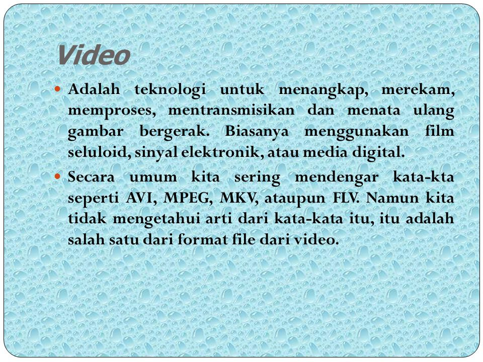 Berikut adalah contoh format video : MPEG( Moving Picture Experts Group ) Adalah format kompresi yang distandarisasi oleh Moving Picture Experts Group (MPEG), yang terbentuk oleh 350 perusahaan dan organisasi.