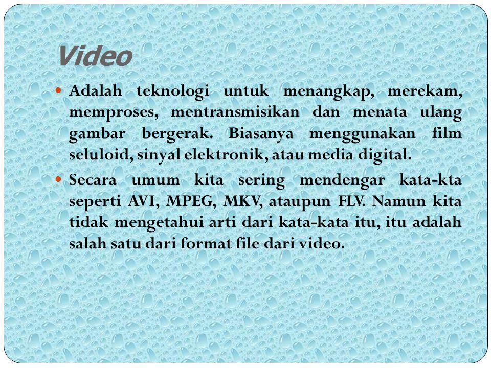 Video Adalah teknologi untuk menangkap, merekam, memproses, mentransmisikan dan menata ulang gambar bergerak. Biasanya menggunakan film seluloid, siny