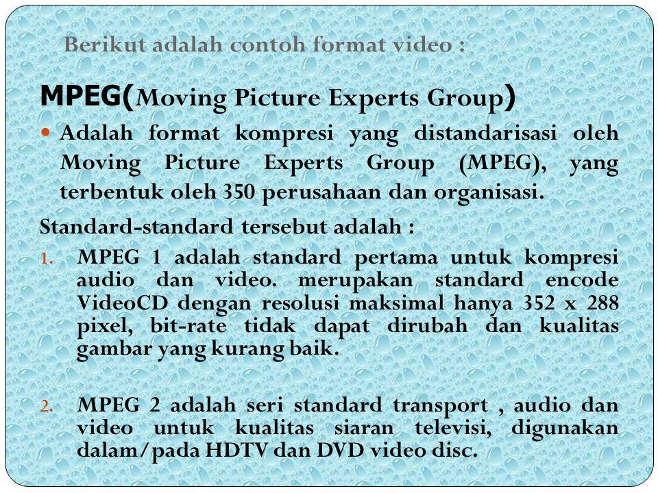 Berikut adalah contoh format video : MPEG( Moving Picture Experts Group ) Adalah format kompresi yang distandarisasi oleh Moving Picture Experts Group